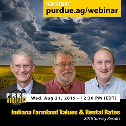 Indiana Farmland Values & Rental Rates: 2019 Survey Results Webinar, Wednesday, August 21 at 12:30PM