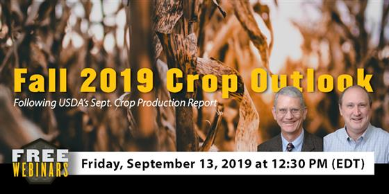 Fall 2019 Crop Outlook webinar, Friday, September 13, 2019 at 12:30pm (EDT)