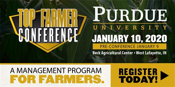 Purdue Top Farmer Conference, January 10, 2020. Register Today!