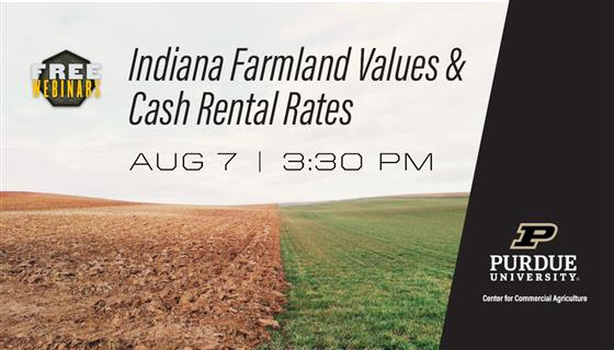 Indiana Farmland Values & Cash Rental Rates webinar, Aug. 7th