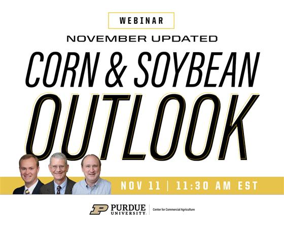 Purdue November Corn and Soybean Outlook Update Webinar, Wednesday (Nov. 11) at 11:30 a.m. EST. Regi